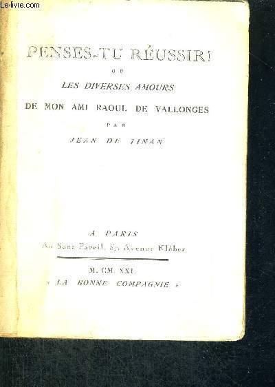 PENSES TU REUSSIR - OU LES DIVERSES AMOURS - DE MON AMI RAOUL DE VALLONGES