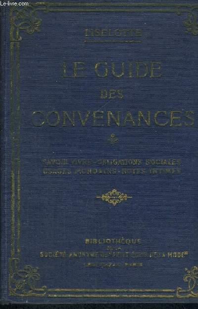 LE GUIDE DES CONVENANCES - SAVOIR VIVRE, OBLIGATIONS SOCIALES, USAGES MONDAINS