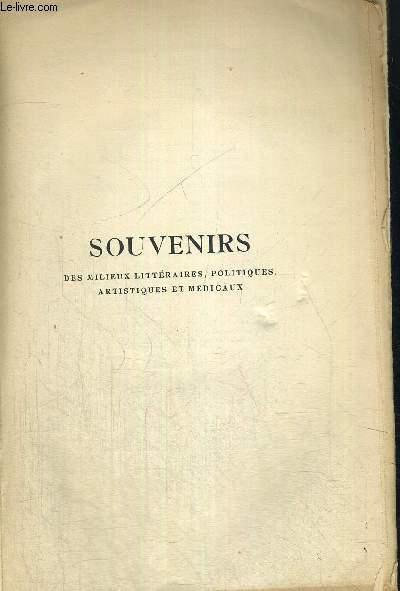 SOUVENIRS - DES MILIEUX LITTERAIRES  - EXEMPLAIRE N°301- POLITIQUES - ARTISTIQUES ET MEDICAUX