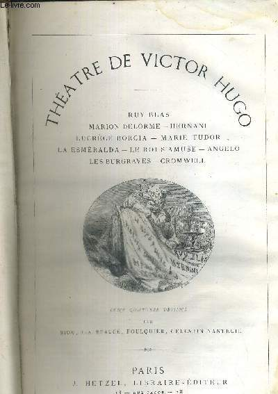 THEATRE DE VICTOR HUGO - Lucrèce Borgia, Marion Delorme, Marie Tudor, La Esmeralda, Ruy Blas, Hernani, Le Roi s'Amuse, Les Burgraves, Angelo