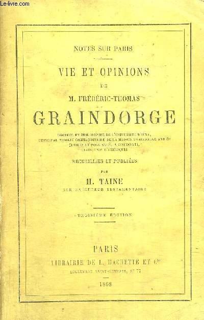 VIES ET OPINIONS DE M.FREDERIC-THOMAS GRAINDORGE - docteur en philosophie de l'université d'Iéna, principal commanditaire de la Graindorge et Cie - 3EME EDITION