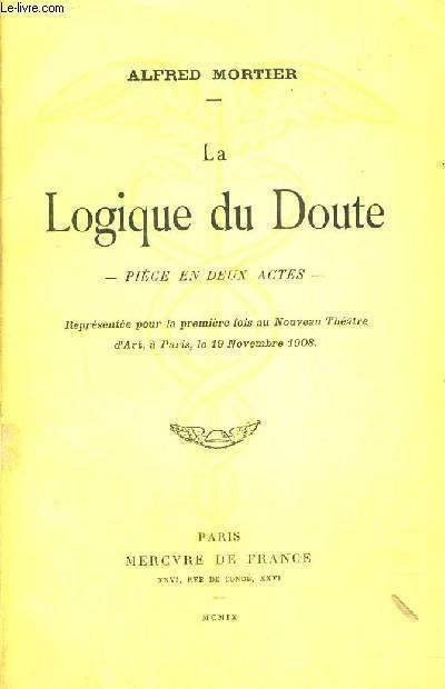 LA LOGIQUE DU DOUTE - PIECE EN DEUX ACTES - JUSTIFICATION DU TIRAGE N°120
