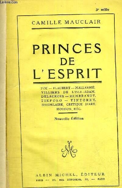 PRINCES DE L'ESPRIT - POE - FLAUBERT - VILLIERS DE L'ISLE ADAM - DELACROIX - REMBRANDT - TIEPOLO - TINTORET - BAUDELAIRE - CRITIQUE D'ART - HOUDON ...