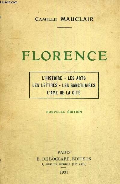 FLORENCE - L'HISTOIRE - LES ARTS - LES LETTRES - LES SANCTUAIRES - L'AME DE LA CITE
