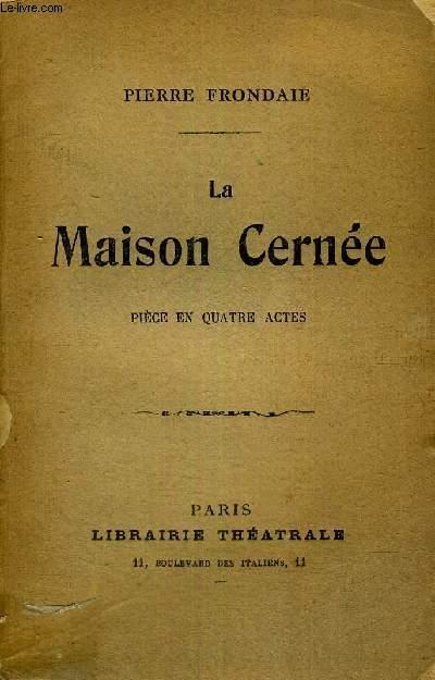 LA MAISON CERNEE - PIECE EN 4 ACTES + ENVOI DE L'AUTEUR