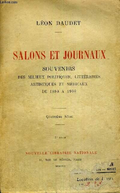 SALONS ET JOURNAUX - SOUVENIRS DES MILIEUX POLITIQUES, LITTERAIRES ARTISTIQUES ET MEDICAUX - DE 1880 A 1908 - 4EME SERIE