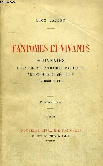 FANTOMES ET VIVANTS - SOUVENIRS DES MILIEUX LITTERAIRES, POLITIQUES ARTISTIQUES ET MEDICAUX DE 1880 A 1905 - 1ERE SERIE