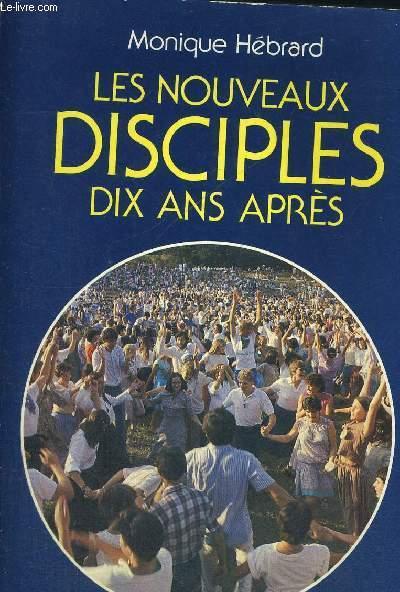 LES NOUVEAUX DISCIPLES - DIX ANS APRES - VOYAGES A TRAVERS LES COMMUNAUTES CHARISMATIQUES - REFLEXIONS SUR LE RENOUVEAU SPIRITUEL