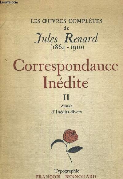 CORRESPONDANCE INEDITE - TOME 2 - SUIVIES D'INEDITS DIVERS - CAUSERIES - SUIVIES D'UN DISCOURS SUR CLAUDE TILLIET - LES OEUVRES COMPLETES DE JULES RENARD