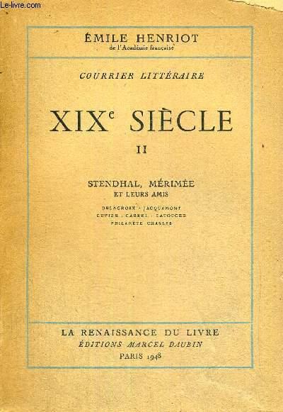 XIX E SIECLE - TOME 2 - STENDHAL, MERIMEE ET LEURS AMIS - DELACROIX - JACQUEMONT - CUVIER - CARREL - LATOUCHE - PHILARETE CHASLES - COURRIER LITTERAIRE