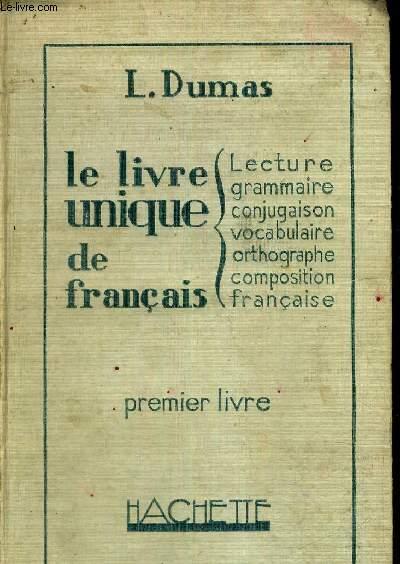 LE LIVRE UNIQUE DE FRANCAIS - PREMIER LIVRE - LECTURE VOCABULAIRE INITIATION A LA GRAMMAIRE EMPLOI DU MOT DANS LA PHRASE