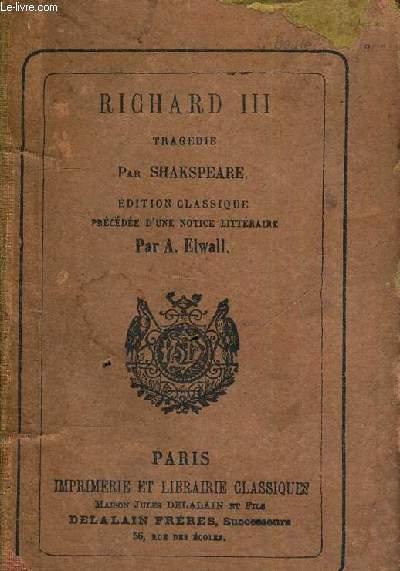 RICHARD III - TRAGEDIE - EDITION CLASSIQUE - PRECEDE D'UNE NOTICE LITTERAIRE PAR A. ELWALL - OUVRAGE EN ANGLAIS