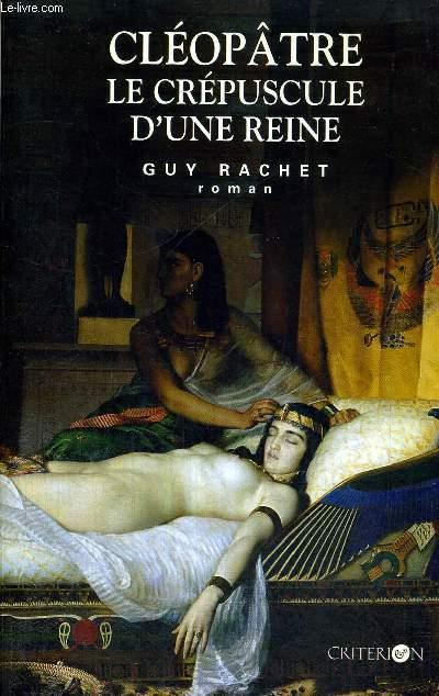 CLEOPATRE - LE CREPUSCULE D'UNE REINE