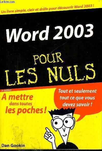WORD 2003 POUR LES NULS - 2E EDITION - A METTRE DANS TOUTES LES POCHES - TOUT ET SEULEMENT TOUT CE QUE VOUS DEVEZ SAVOIR ! - UN LIVRE SIMPLE, CLAIR ET DROLE POUR DECOUVRIR WORD 2003 !