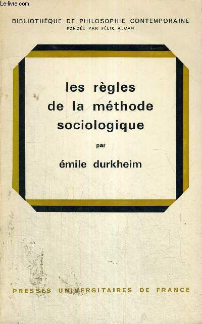 LES REGLES DE LA METHODE SOCIOLOGIQUE - COLLECTION BIBLIOTHEQUE DE PHILOSOPHIE CONTEMPORAINE