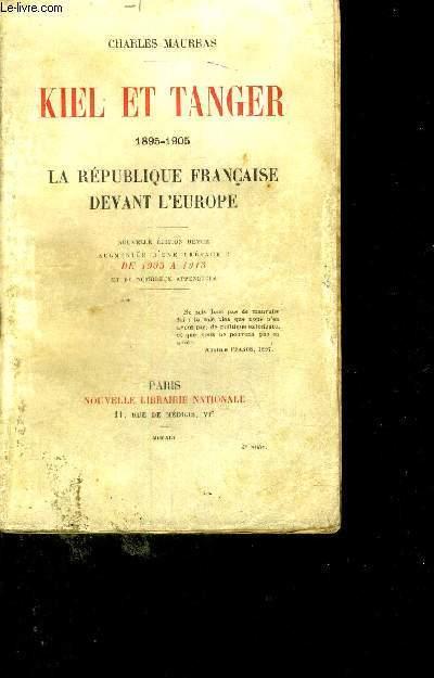 KIEL ET TANGER - 1895 -1905 - LA REPUBLIQUE FRANCAISE DEVANT L'EUROPE - NOUVELLE EDITION REVUE