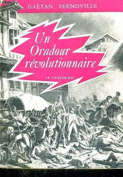 UN ORADOUR REVOLUTIONNAIRE - COLLECTION VISAGES DE L'EGLISE