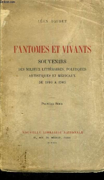 FANTOMES ET VIVANTS - SOUVENIRS DES MILIEUX LITTERAIRES  POLITIQUES ARTISTIQUES ET MEDICAUX DE 1880 A 1905