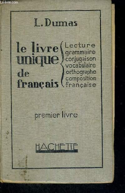 LE LIVRE UNIQUE DE FRANCAIS - PREMIER LIVRE - LECTURE - GRAMMAIRE - CONJUGAISON - VOCABULAIRE - ORTHOGRAPHE - COMPOSITION FRANCAISE