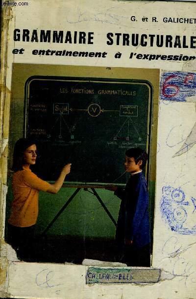 GRAMMAIRE STRUCTURALE ET ENTRAINEMENT A L'EXPRESSION - 3E EDITION - CLASSE DE 6E