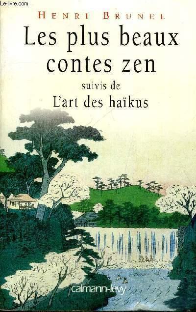 LES PLUX BEAUX CONTES ZEN - SUIVIS DE L'ART DES KAIKUS