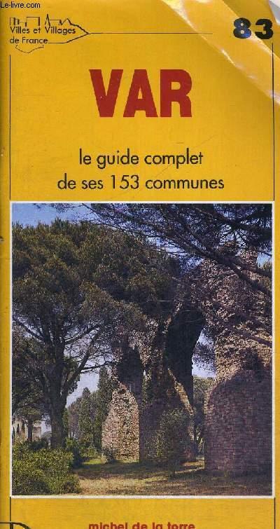 VAR - LE GUIDE COMPLET DE SES 153 COMMUNES - HISTOIRE - GEOGRAPHIE - NATURE -  ARTS - N°83