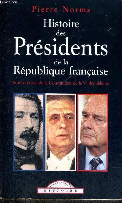 HISTOIRE DES PRESIDNTS DE LA REPUBLIQUE FRANCAISE - SUIVI DU TEXTE DE LA CONSTITUTION DE LA V E REPUBLIQUE