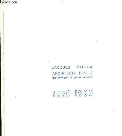 JACQUES STELLA - ARCHITECTE D.P.L.G - DIPLOME PAR LE GOUVERNEMENT - 1980 - 1990