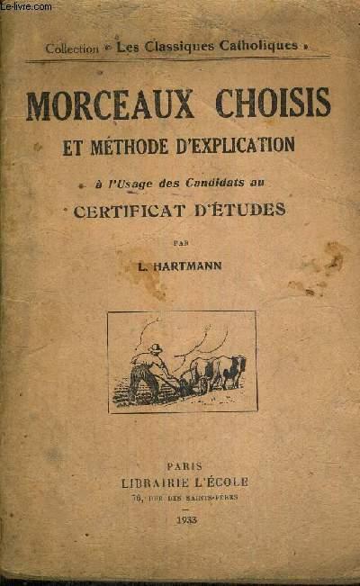 MORCEAUX CHOISIS ET METHODES D'EXPLICATION - A L'USAGE DES CANDIDATS AU CERTIFICATS D'ETUDES - COLLECTION LES CLASSIQUES CATHOLIQUES