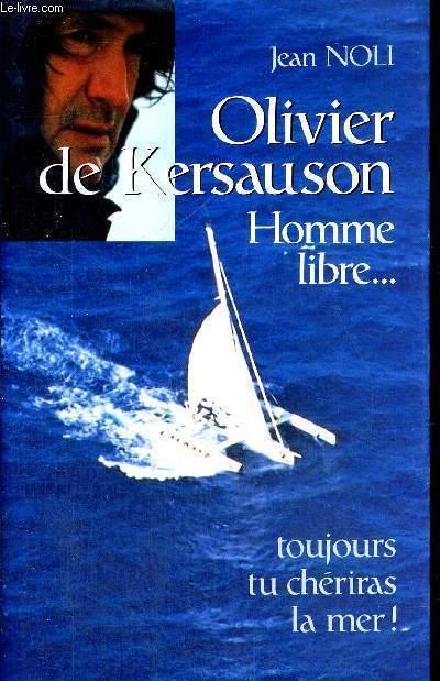 OLIVIER DE KERSAUSON - HOMME LIBRE - TOUJOURS TU CHERIRAS LA MER !