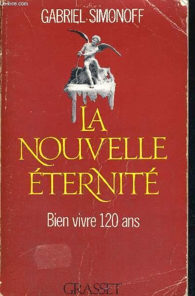 LA NOUVELLE ETERNITE - BIEN VIVRE 120 ANS