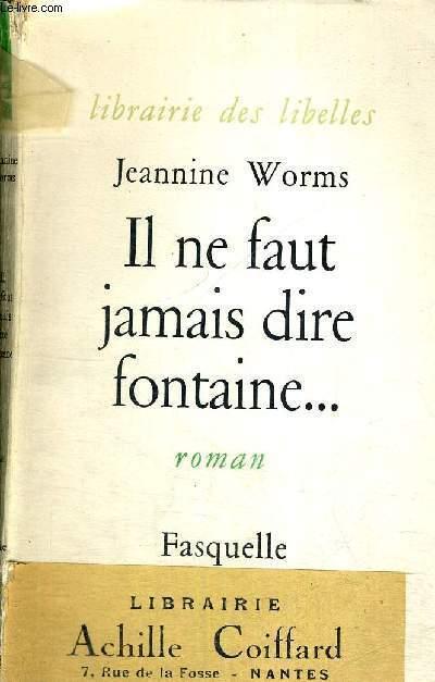 IL NE FAUT JAMAIS DIRE FONTAINE... - LIBRAIRIE DES LIBELLES