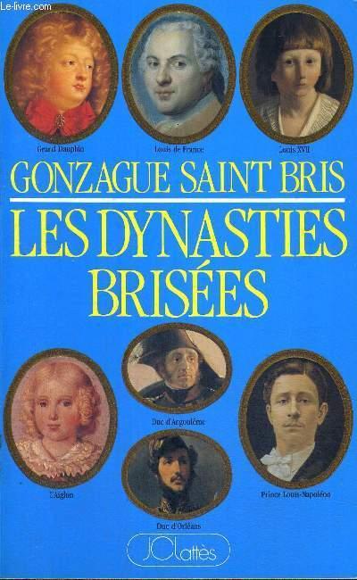 LES DYNASTIES BRISEES - OU LE TRAGIQUE DESTIN DES SEPT DERNIERS HERITIERS DU TRONE DE FRANCE