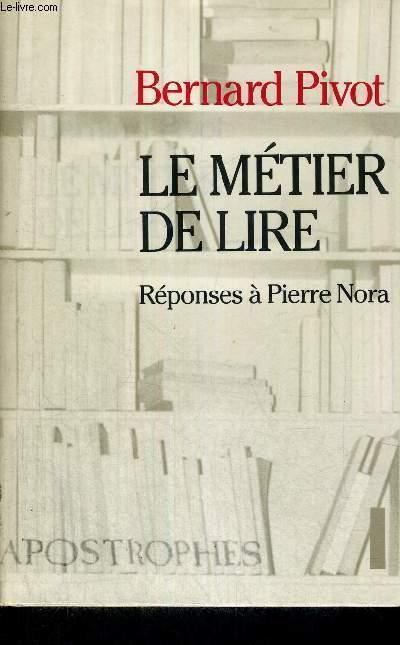 LE METIER DE LIRE - REPONSES A PIERRE NORA