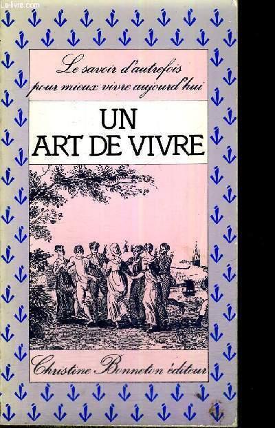 UN ART DE VIVRE - LE  SAVOIR D'AUTREFOIS POUR MIEUX VIVRE AUJOURD'HUI