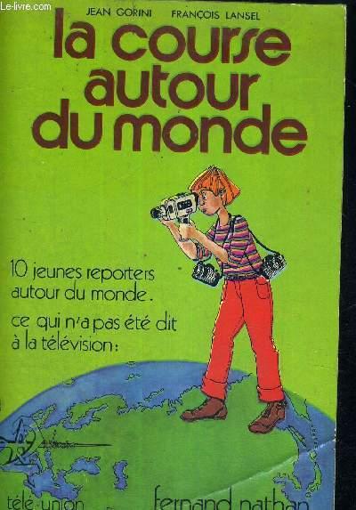 LA COURSE AUTOUR DU MONDE - 10 JEUNES REPORTERS AUTOUR DU MONDE - CE QUI N'A PAS ETE DIT A LA TELEVISION