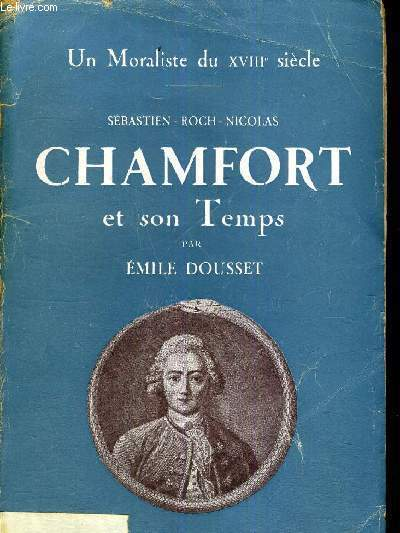 SEBASTIEN - ROCH - NICOLAS CHAMFORT ET SON TEMPS