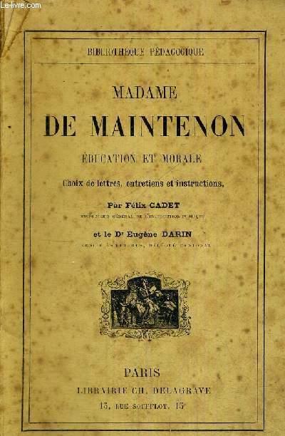 MADAME DE MAINTENON - EDUCATION ET MORALE - CHOIX DE LETTRES, ENTRETIENS ET INSTRUCTIONS - BIBLIOTHEQUE PEDAGOGIQUE
