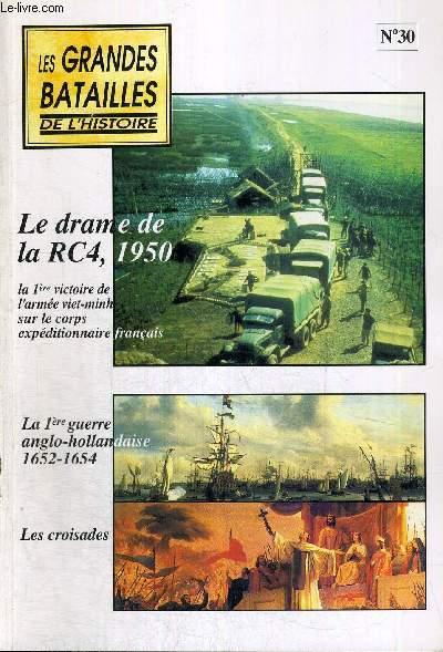 LES GRANDES BATAILLES DE L'HISTOIRE - N°30 - LE DRAME DE LA RC4 - 1950 - LA 1ERE VICTOIRE DE L'ARMEE VIET-MINH SUR LE CORPS EXPEDITIONNAIRE FRANCAIS - LA 1ERE GUERRE ANGLO-HOLLANDAISE 1652 - 1654 - LES CROISADES