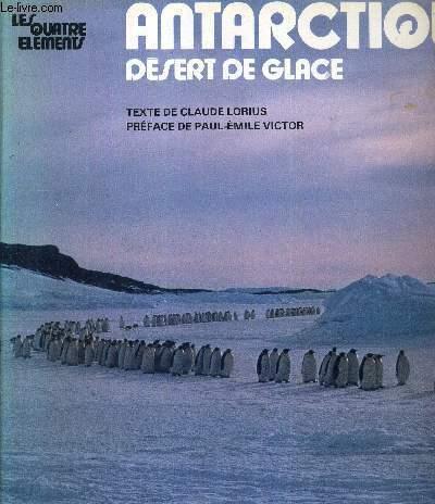 ANTARCTIQUE - DESERT DE GLACE - LES QUATRE ELEMENTS