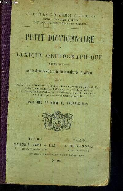 PETIT DICTIONNAIRE OU LEXIQUE ORTHOGRAPHIQUE - MIS EN RAPPORT AVEC LA DERNIERE EDITION DU DICTIONNAIRE DE L'ACADEMIE - COLLECTION D'OUVRAGES CLASSIQUES