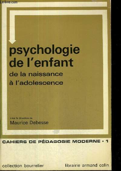 PSYCHOLOGIE DE L'ENFANT - DE LA NAISSANCE A L'ADOLESCENCE - CAHIERS DE PEDAGOGIE MODERNE 1 - COLLECTION BOURRELIER