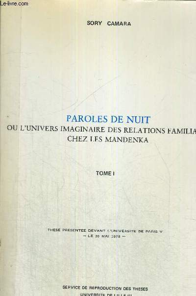 PAROLES DE NUIT - OU L'UNIVERS IMAGINAIRE DES RELATIONS FAMILIALES CHEZ LES MANDENKA - TOME 1 - THESE PRESENTEE DEVANT L'UNIVERSITE DE PARIS V - LE 20 MAI 1978