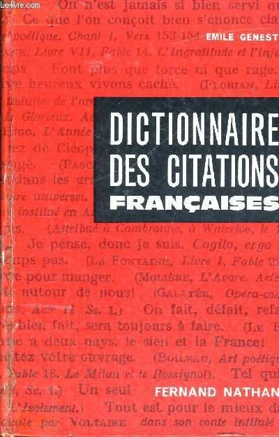 DICTIONNAIRE DES CITATIONS FRANCAISES - DICTIONNAIRE DES PHRASES, VERS ET MOTS CELEBRES EMPLOYES DANS LE LANGAGE COURANT AVEC PRECISION DE L'ORIGINE