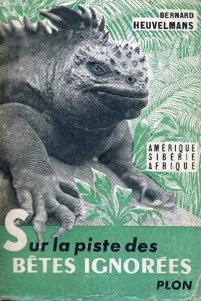 SUR LA PISTE DES BETES IGNOREES - TOME 2 - AMERIQUE - SIBERIE - AFRIQUE
