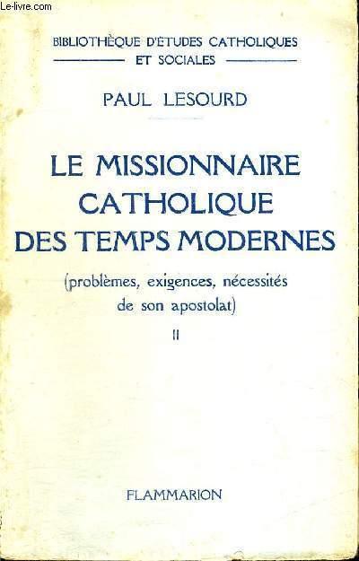 LE MISSIONNAIRE CATHOLIQUE DES TEMPS MODERNES - PROMBLEMES, EXIGENCES, NECESSITE DE SON APOSTOLAT - TOME 2