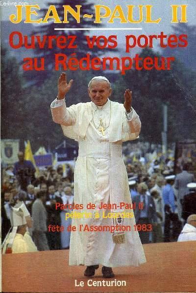 OUVREZ VOS PORTES AU REDEMPTEUR - PAROLES DE JEAN PAUL II - PELERIN A LOURDES - FETE DE L'ASSOMPTION 1983