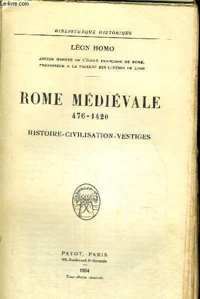 ROME MEDIEVALE - 476-1420 - HISTOIRE - CIVILISATION - VESTIGES - BIBLI0THEQUE HISTORIQUE