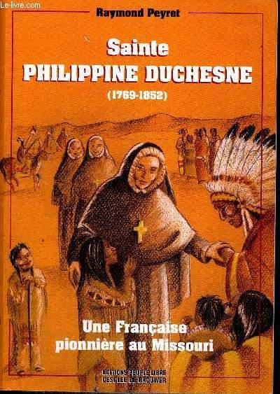 SAINTE PHILIPPINE DUCHESNE - 1769-1852 - UNE FRANCAISE PIONNIERE AU MISSOURI