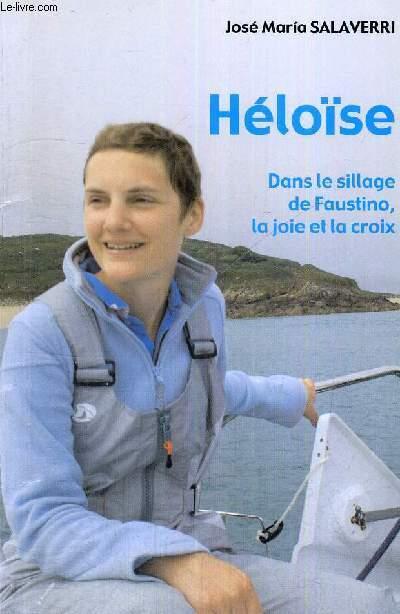 HELOISE - DANS LE SILLAGE DE FAUSTINO, LA JOIE ET LA CROIX - COLLECTION LUMIERE